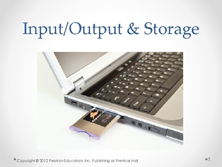 Input/Output & Storage Copyright © 2012 Pearson Education, Inc. Publishing as Prentice Hall 2