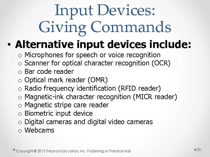 Input Devices: Giving Commands • Alternative input devices include: o o o o o