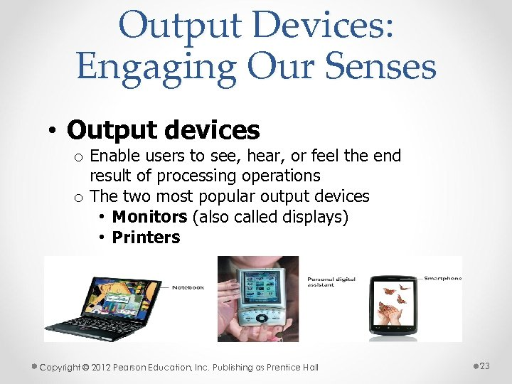 Output Devices: Engaging Our Senses • Output devices o Enable users to see, hear,