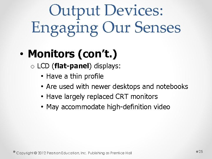 Output Devices: Engaging Our Senses • Monitors (con't. ) o LCD (flat-panel) displays: •