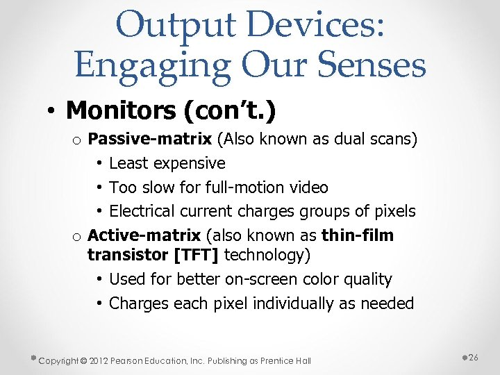 Output Devices: Engaging Our Senses • Monitors (con't. ) o Passive-matrix (Also known as