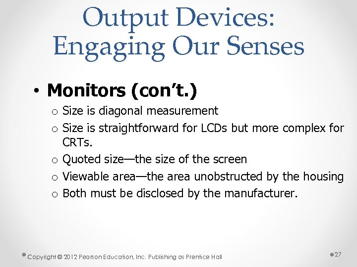 Output Devices: Engaging Our Senses • Monitors (con't. ) o Size is diagonal measurement