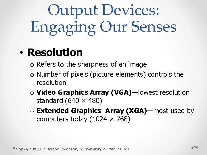 Output Devices: Engaging Our Senses • Resolution o Refers to the sharpness of an