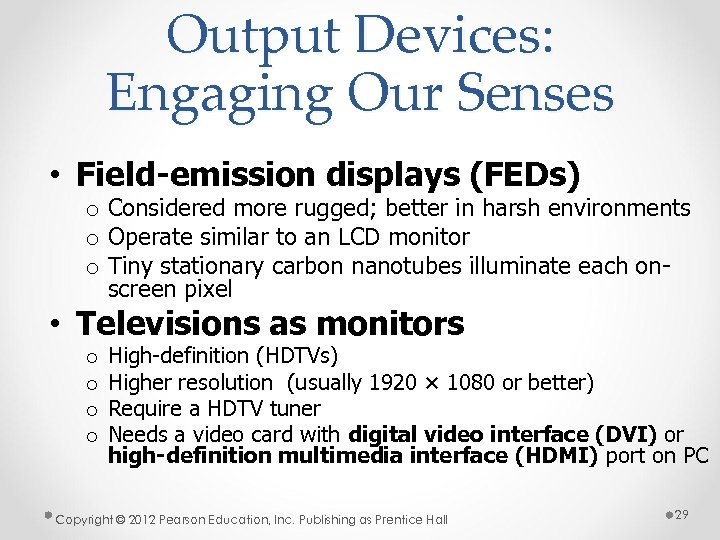 Output Devices: Engaging Our Senses • Field-emission displays (FEDs) o Considered more rugged; better