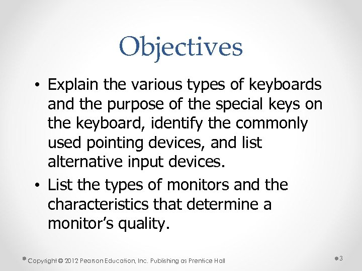 Objectives • Explain the various types of keyboards and the purpose of the special