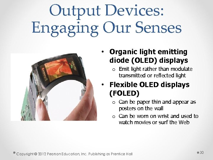 Output Devices: Engaging Our Senses • Organic light emitting diode (OLED) displays o Emit