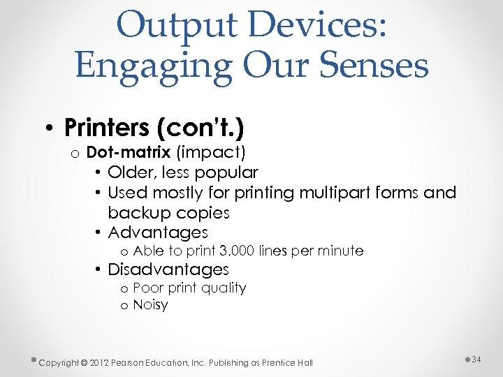 Output Devices: Engaging Our Senses • Printers (con't. ) o Dot-matrix (impact) • Older,