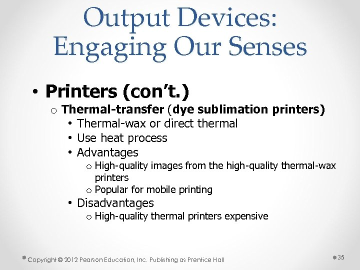 Output Devices: Engaging Our Senses • Printers (con't. ) o Thermal-transfer (dye sublimation printers)