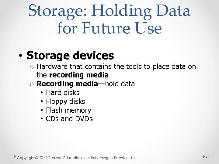 Storage: Holding Data for Future Use • Storage devices o Hardware that contains the