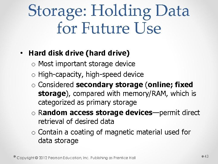 Storage: Holding Data for Future Use • Hard disk drive (hard drive) o Most