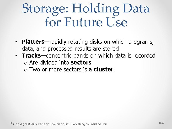 Storage: Holding Data for Future Use • Platters—rapidly rotating disks on which programs, data,
