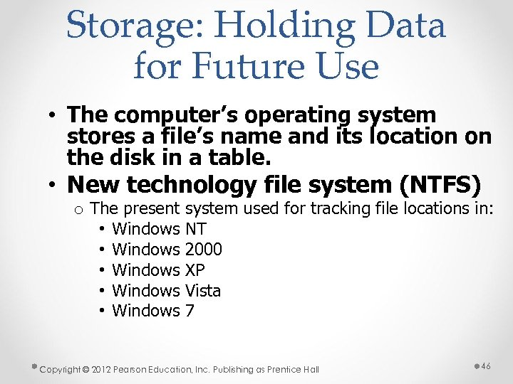 Storage: Holding Data for Future Use • The computer's operating system stores a file's