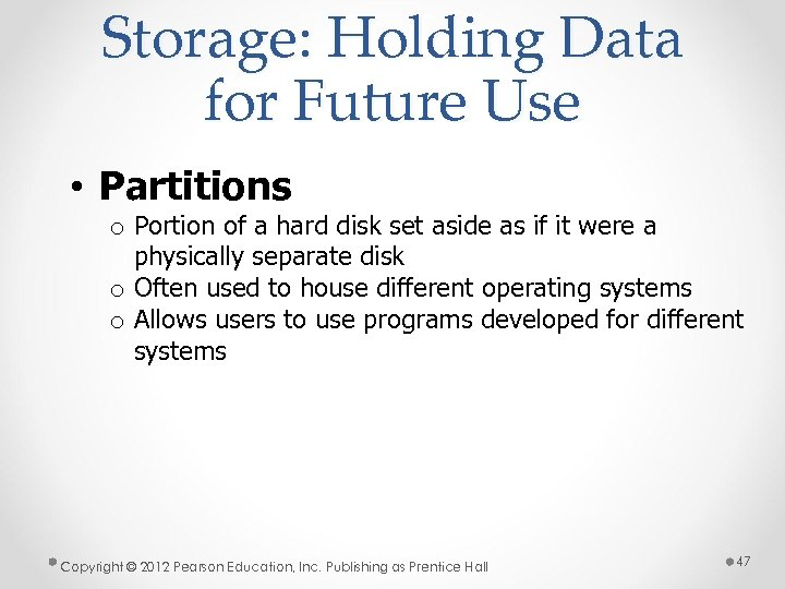 Storage: Holding Data for Future Use • Partitions o Portion of a hard disk