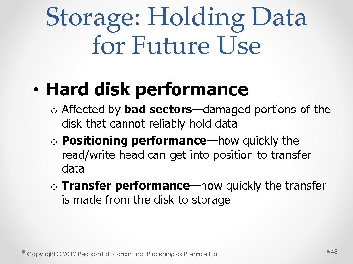 Storage: Holding Data for Future Use • Hard disk performance o Affected by bad