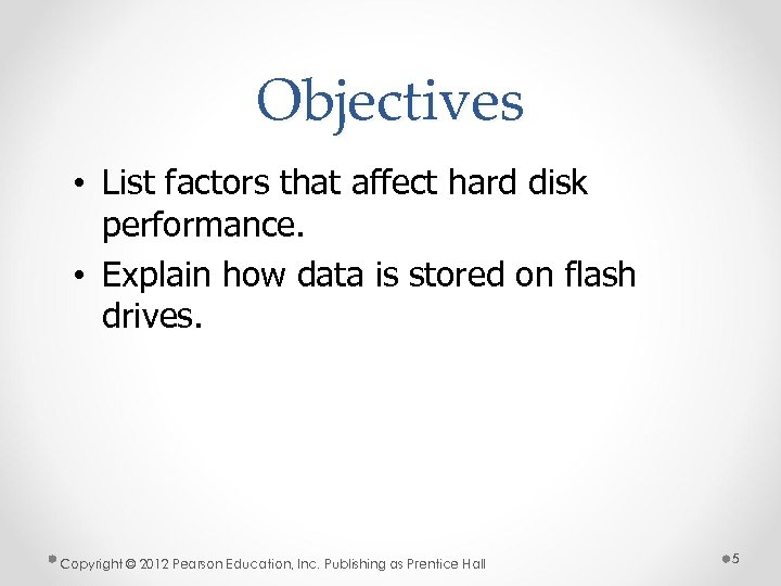Objectives • List factors that affect hard disk performance. • Explain how data is