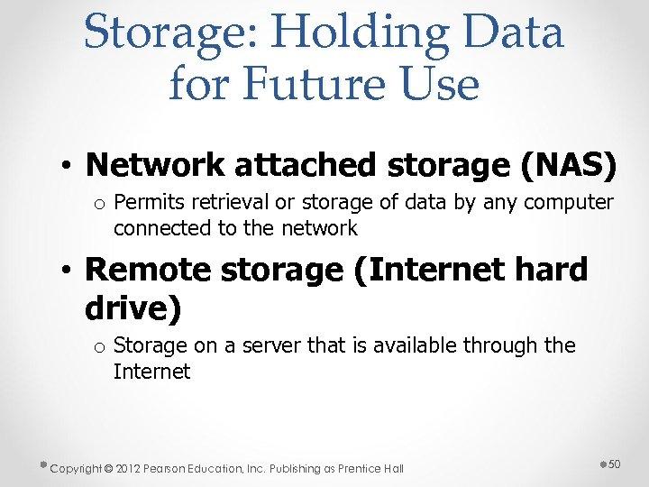 Storage: Holding Data for Future Use • Network attached storage (NAS) o Permits retrieval