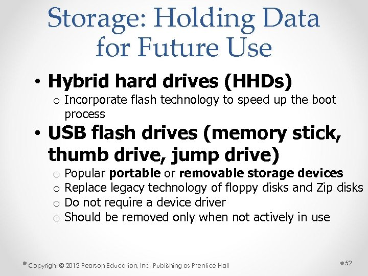 Storage: Holding Data for Future Use • Hybrid hard drives (HHDs) o Incorporate flash