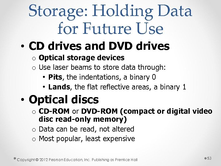 Storage: Holding Data for Future Use • CD drives and DVD drives o Optical