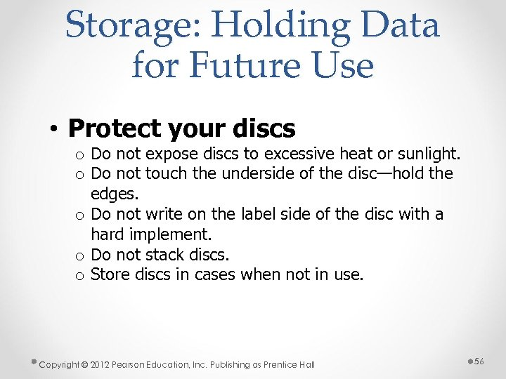 Storage: Holding Data for Future Use • Protect your discs o Do not expose