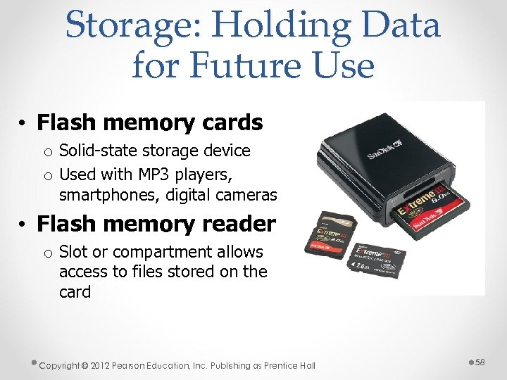 Storage: Holding Data for Future Use • Flash memory cards o Solid-state storage device