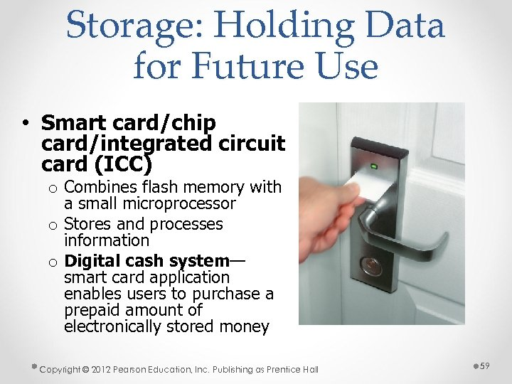 Storage: Holding Data for Future Use • Smart card/chip card/integrated circuit card (ICC) o
