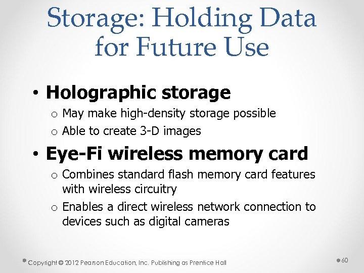 Storage: Holding Data for Future Use • Holographic storage o May make high-density storage