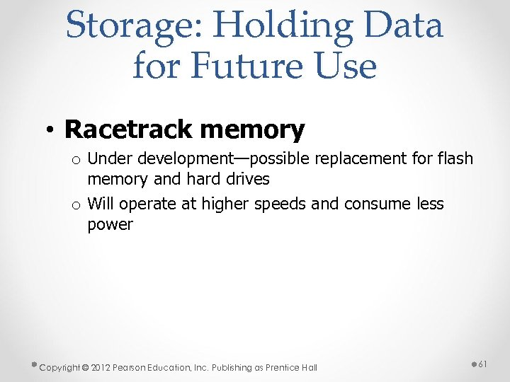 Storage: Holding Data for Future Use • Racetrack memory o Under development—possible replacement for