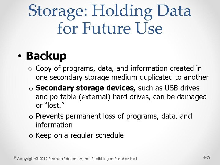 Storage: Holding Data for Future Use • Backup o Copy of programs, data, and
