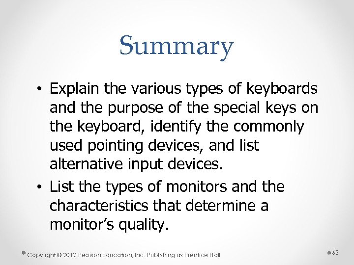 Summary • Explain the various types of keyboards and the purpose of the special