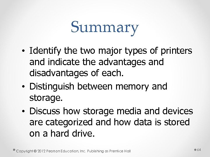 Summary • Identify the two major types of printers and indicate the advantages and