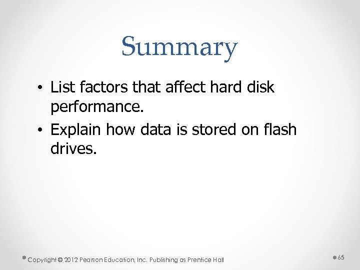 Summary • List factors that affect hard disk performance. • Explain how data is