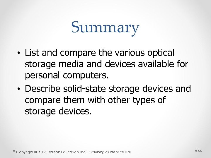 Summary • List and compare the various optical storage media and devices available for