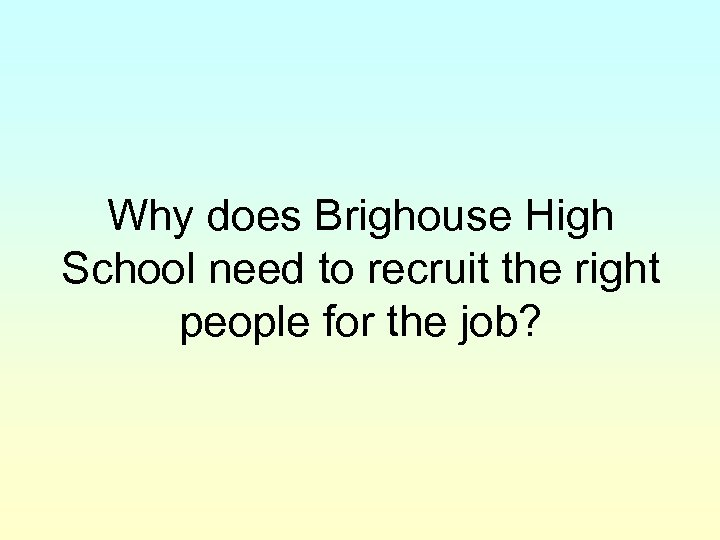 Why does Brighouse High School need to recruit the right people for the job?