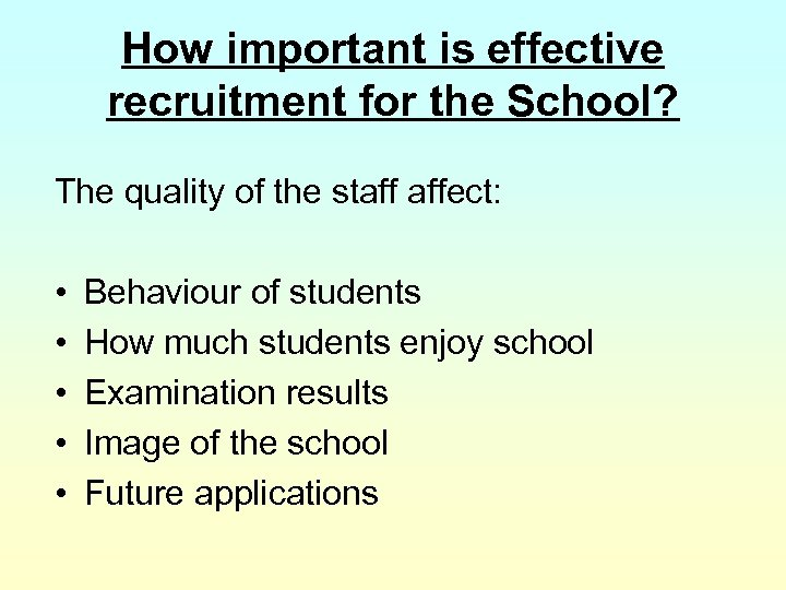 How important is effective recruitment for the School? The quality of the staff affect: