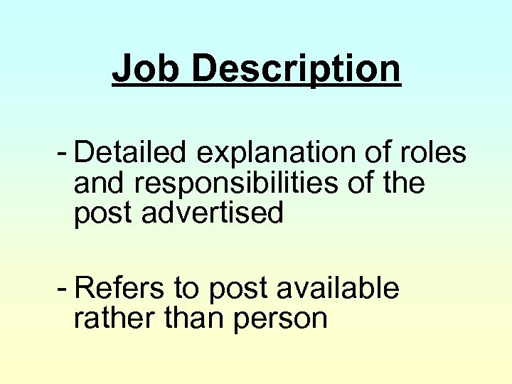 Job Description - Detailed explanation of roles and responsibilities of the post advertised -