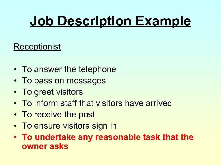 Job Description Example Receptionist • • To answer the telephone To pass on messages
