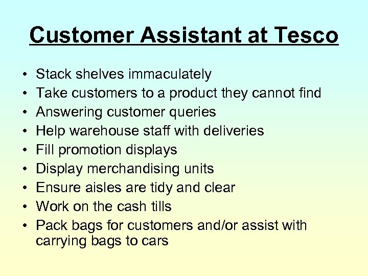 Customer Assistant at Tesco • • • Stack shelves immaculately Take customers to a