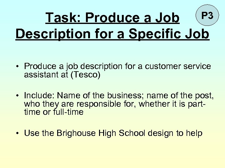 P 3 Task: Produce a Job Description for a Specific Job • Produce a