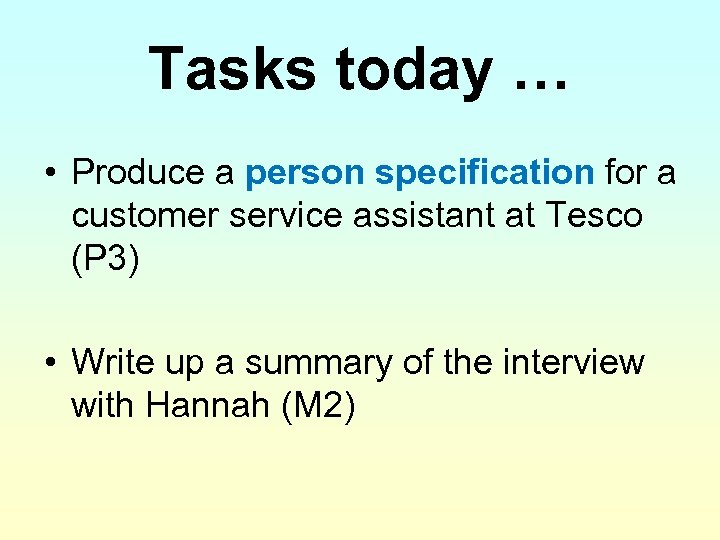 Tasks today … • Produce a person specification for a customer service assistant at