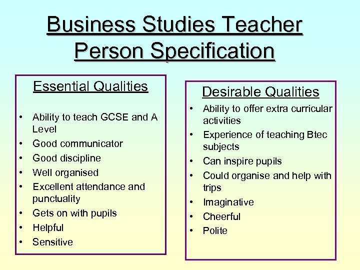 Business Studies Teacher Person Specification Essential Qualities • Ability to teach GCSE and A
