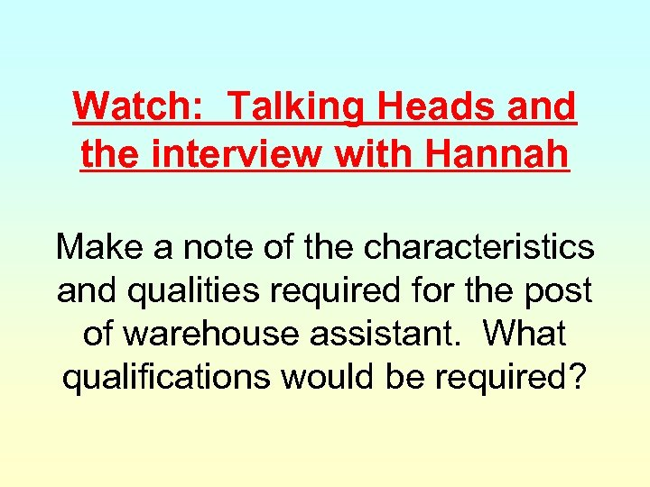 Watch: Talking Heads and the interview with Hannah Make a note of the characteristics
