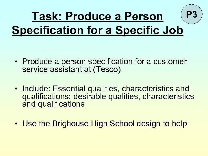 P 3 Task: Produce a Person Specification for a Specific Job • Produce a