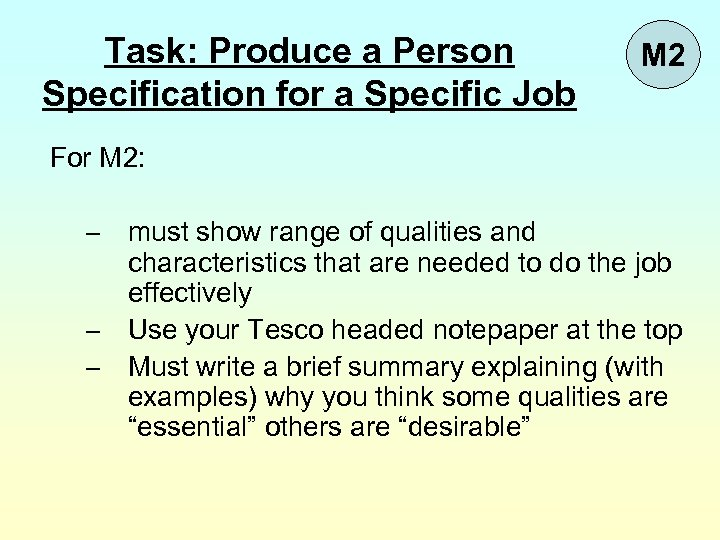 Task: Produce a Person Specification for a Specific Job M 2 For M 2: