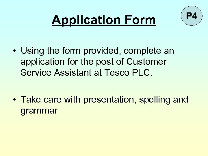 Application Form P 4 • Using the form provided, complete an application for the