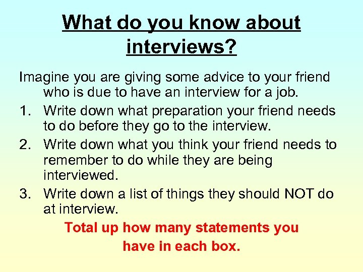 What do you know about interviews? Imagine you are giving some advice to your