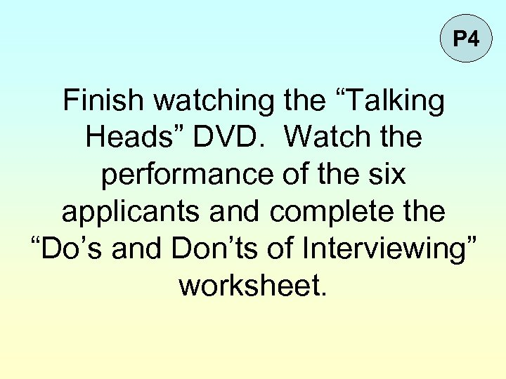 "P 4 Finish watching the ""Talking Heads"" DVD. Watch the performance of the six"