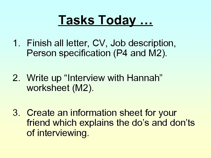 Tasks Today … 1. Finish all letter, CV, Job description, Person specification (P 4