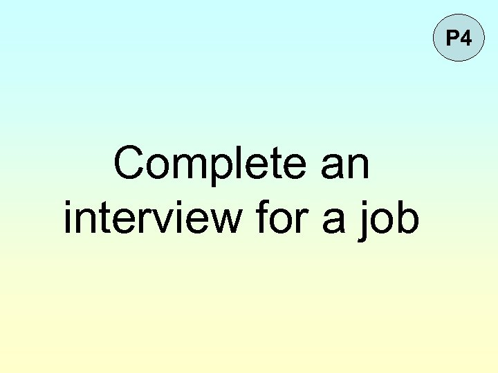 P 4 Complete an interview for a job