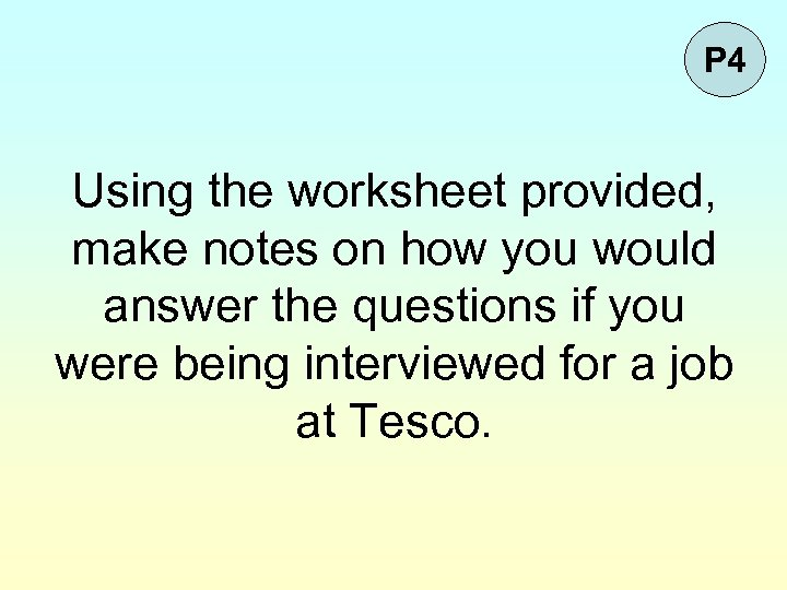 P 4 Using the worksheet provided, make notes on how you would answer the