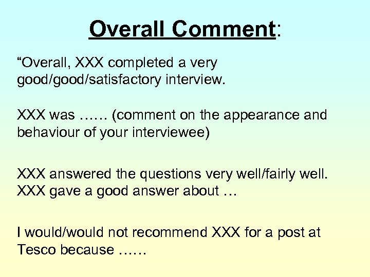 "Overall Comment: ""Overall, XXX completed a very good/satisfactory interview. XXX was …… (comment on"